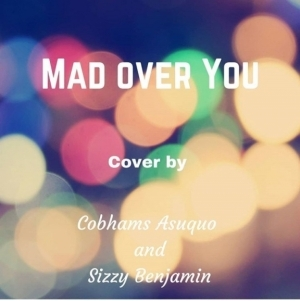 Cobhams Asuquo - Mad Over You Ft. Sizzy Benjamin